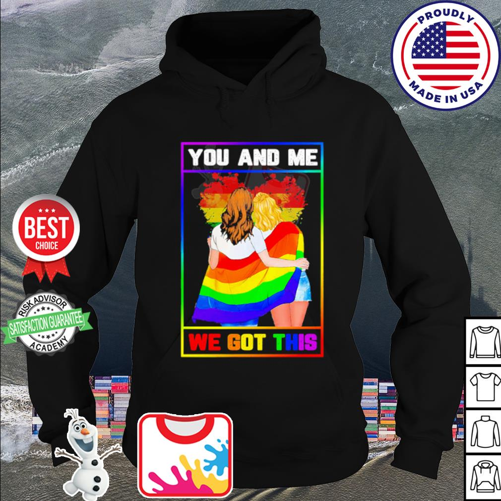 Lgbt Lesbian You And Me We Got This s hoodie