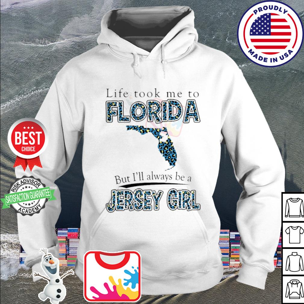 Life Took Me To Florida But I'll Always Be A Jersey Girl Map Shirt hoodie