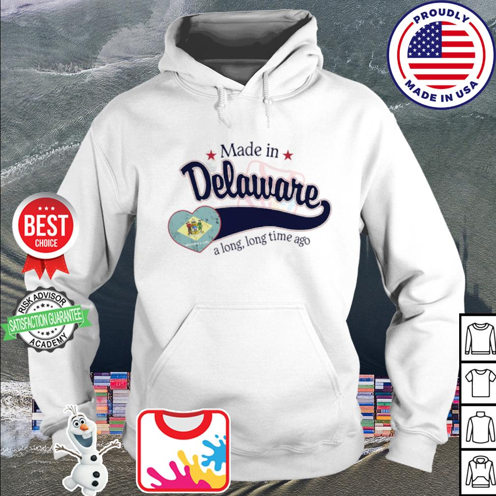 Made in Delaware a long long time ago s hoodie