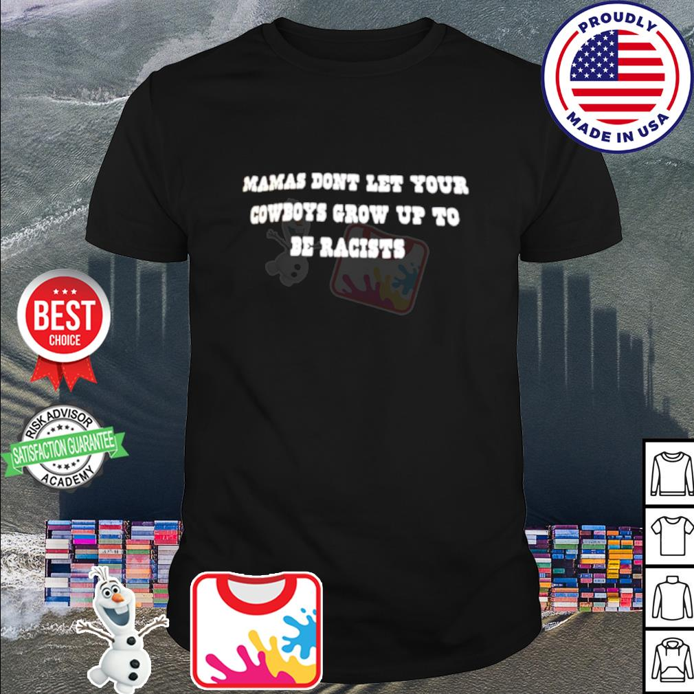 Mamas dont let your cowboys grow up to be racists shirt
