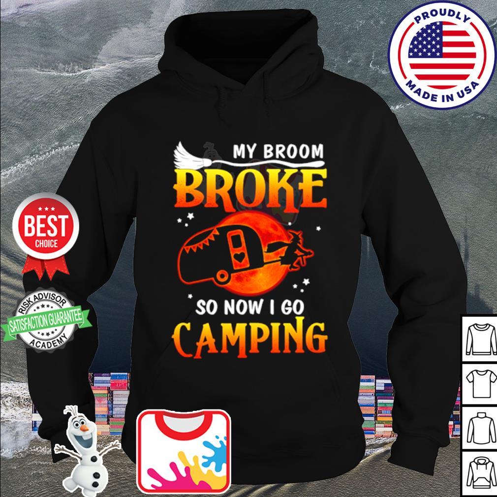 My Broom Broke So Now I Go Camping s hoodie