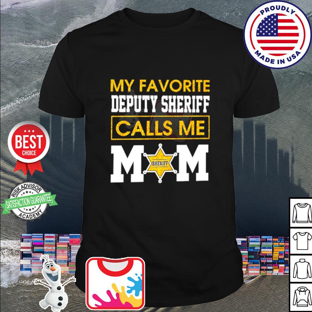 My favorite deputy sheriff calls me mom shirt