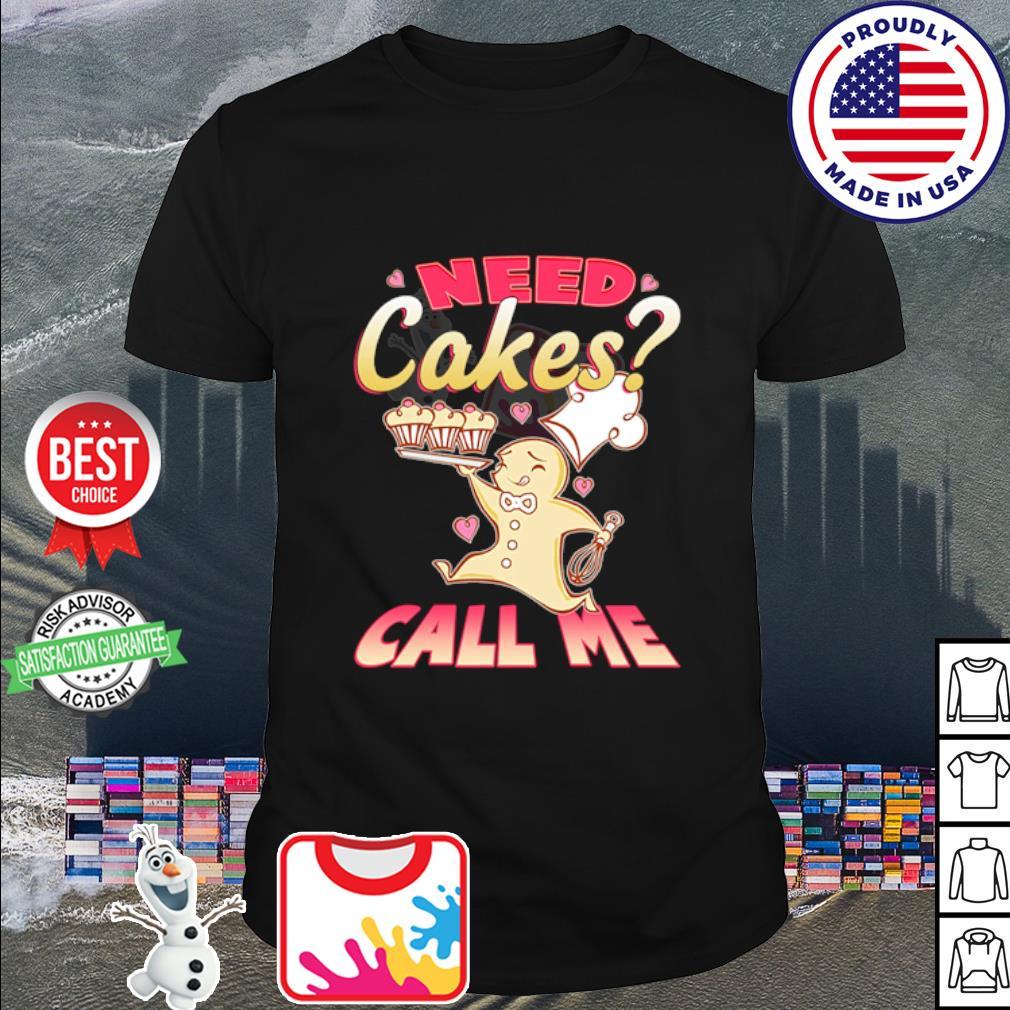 Need cakes call me shirt