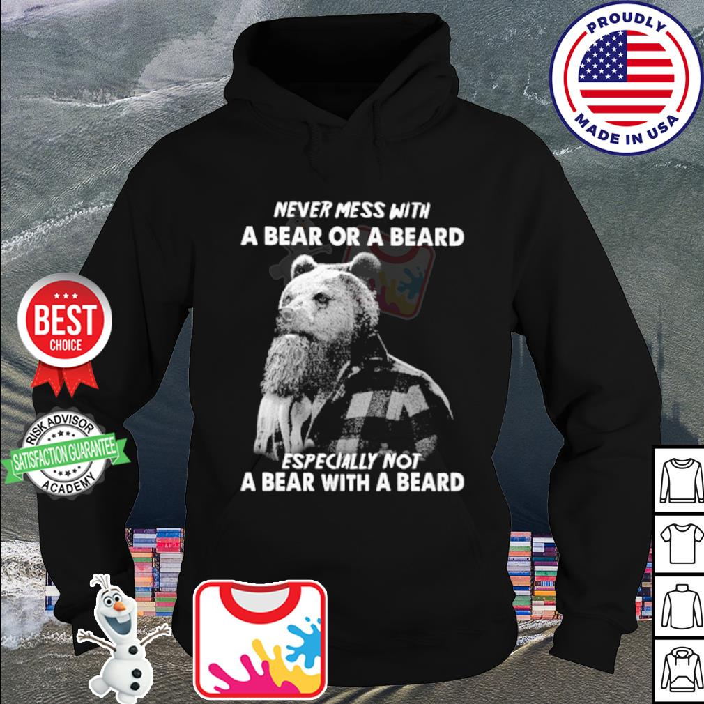 Never mess with a bear with a beard especially not a bear with a beard s hoodie