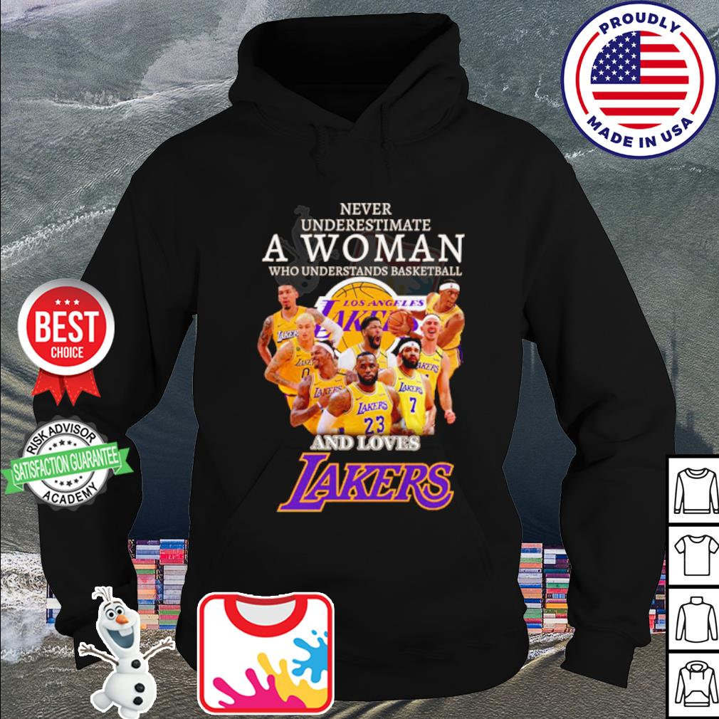 Never underestimate a woman who understands basketball and loves lakers s hoodie