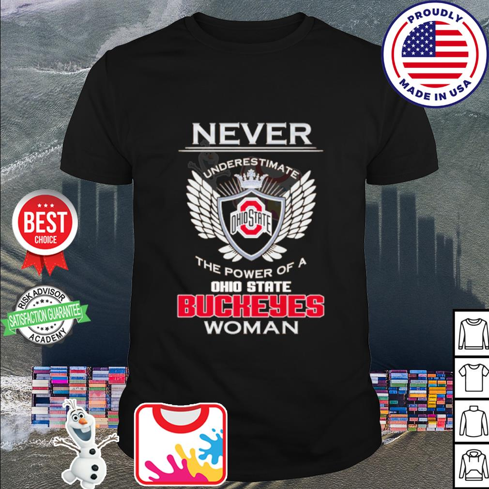 Never underestimate Ohiostate the power od a Buckeyes Woman shirt