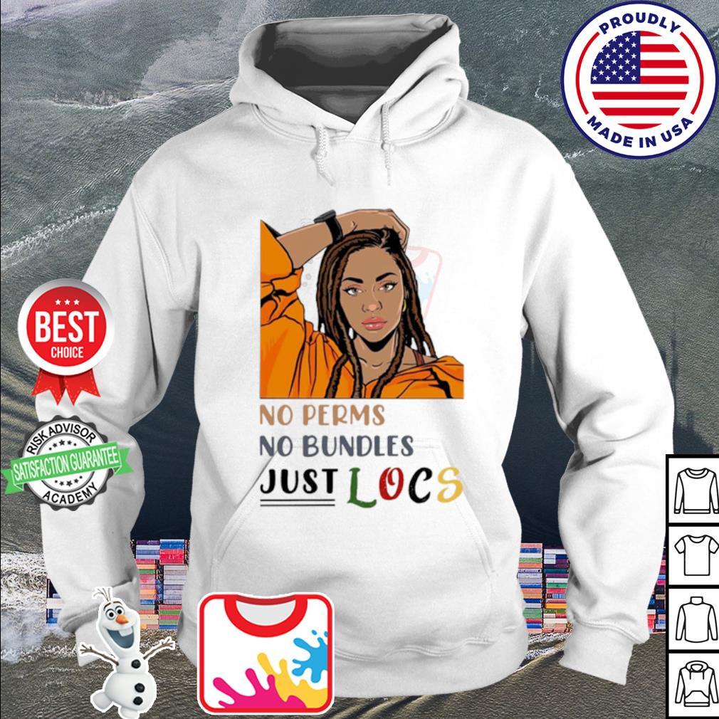 No Perms No Bundles Just Locs Shirt hoodie