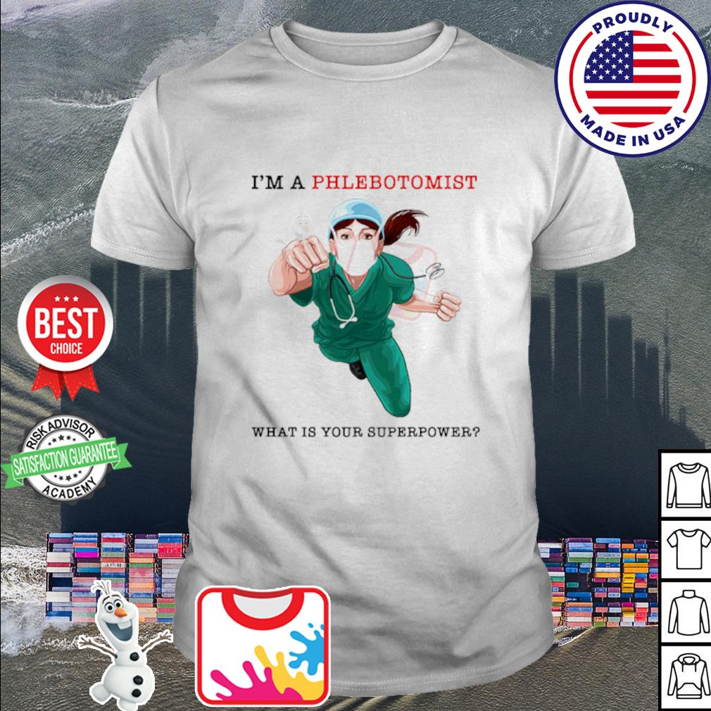 Nurse I'm a phlebotomist what is your superpower shirt