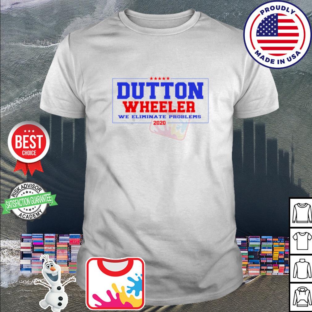 Official Dutton Wheeler we eliminate problems 2020 shirt