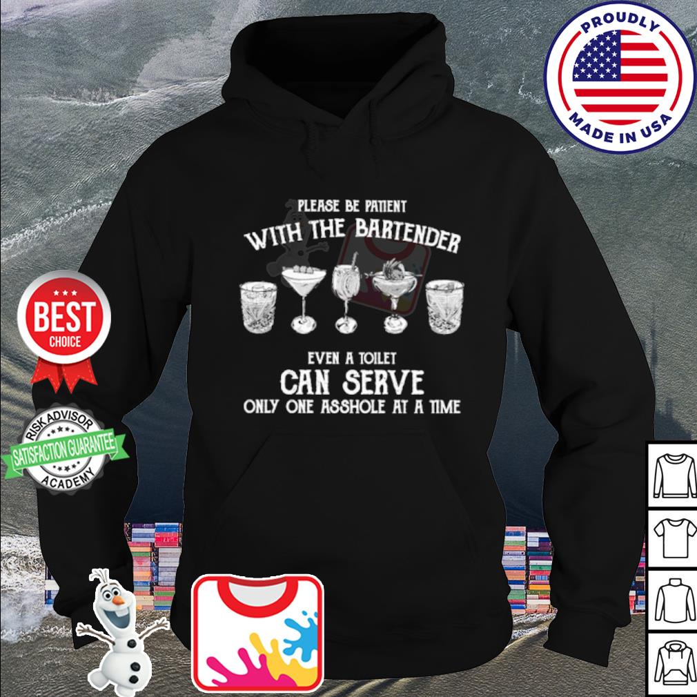 Please be patient with the bartender even a toilet can serve only one asshole at a time s hoodie