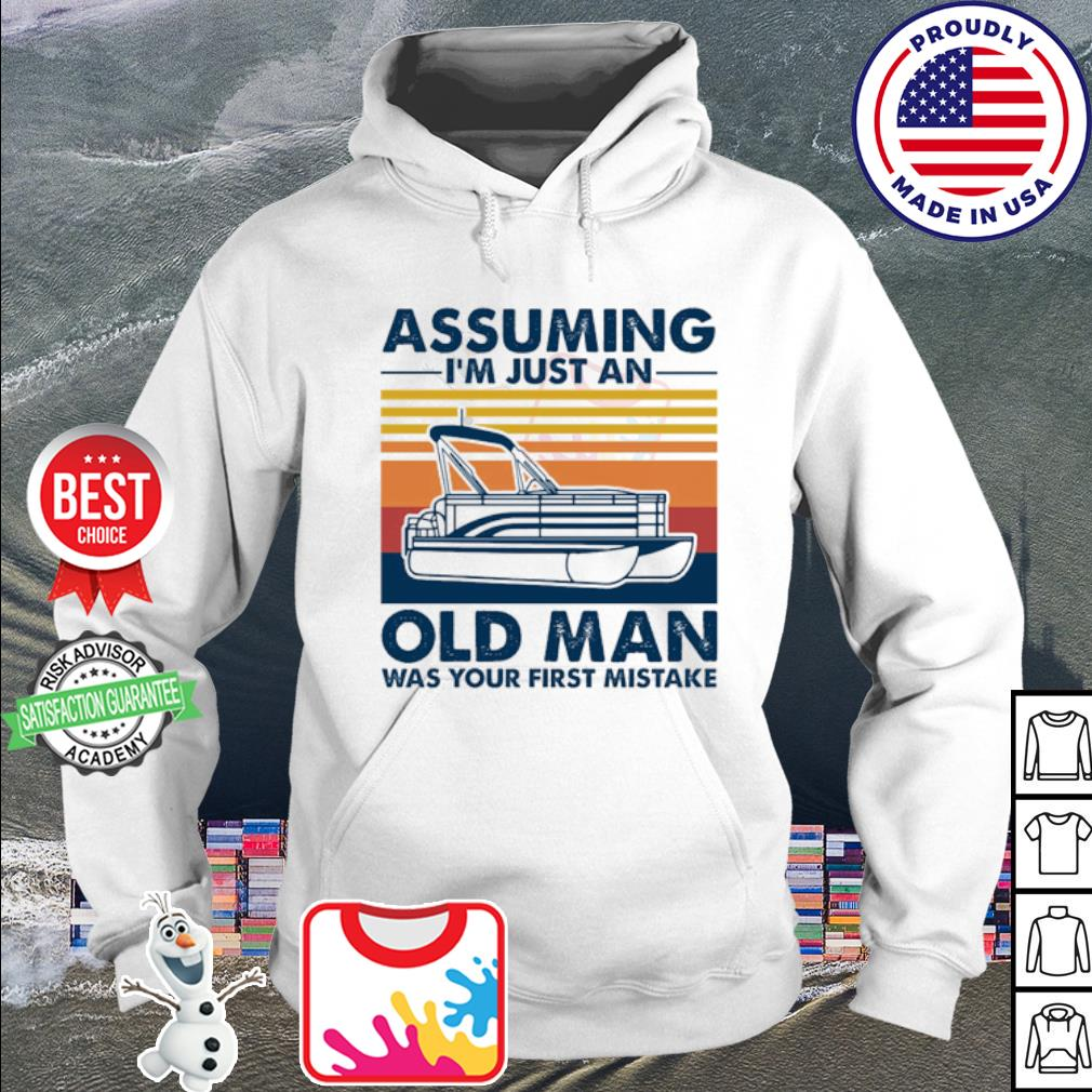 Pontoon assuming I'm just an old man was your first mistake vintage s hoodie