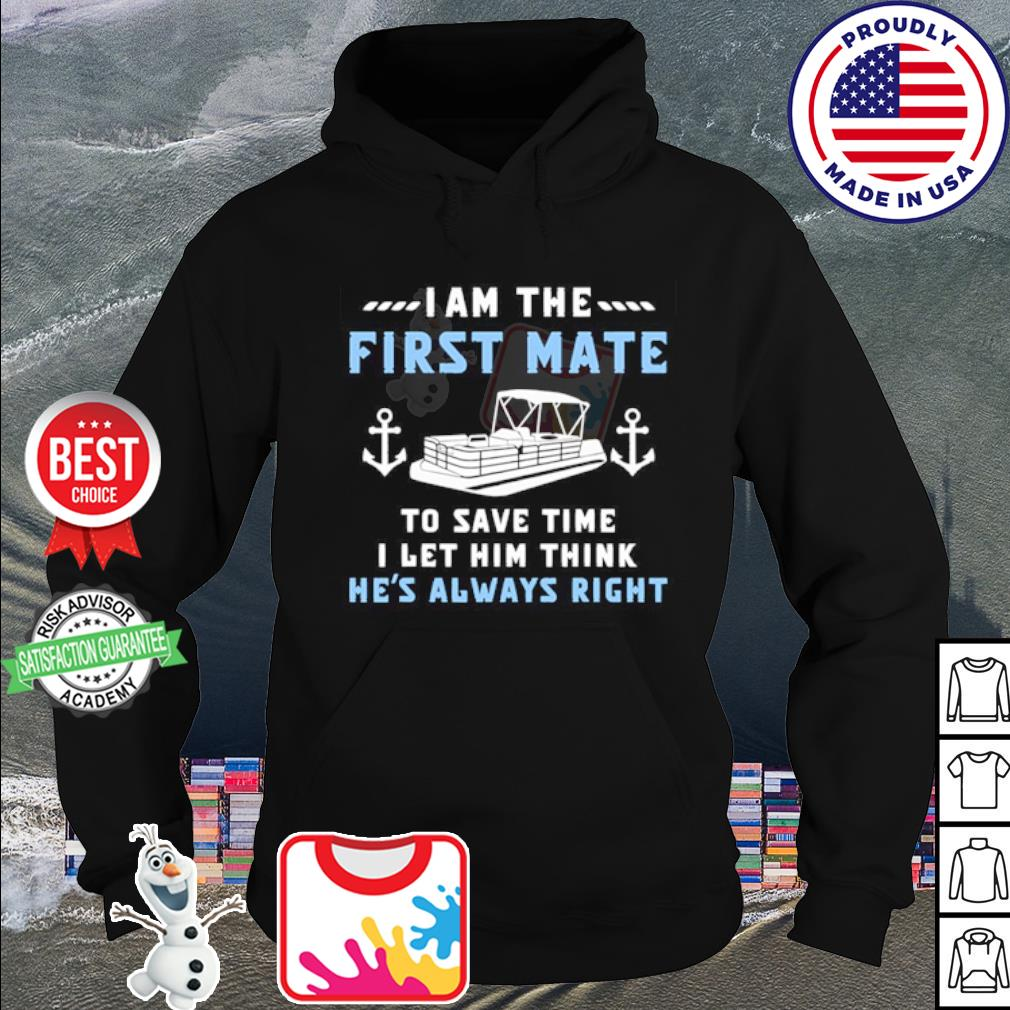 Pontoon I am the first mate to save time I let him think h's always right s hoodie