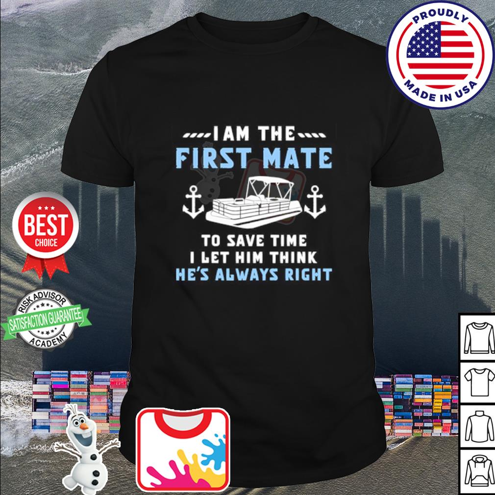 Pontoon I am the first mate to save time I let him think h's always right shirt