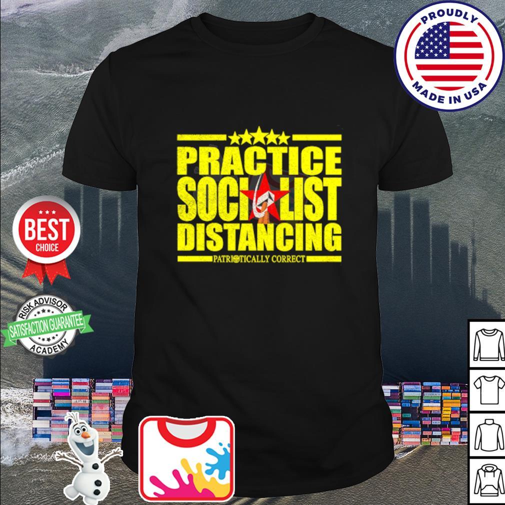 Practice socialist distancing patriotically correct shirt