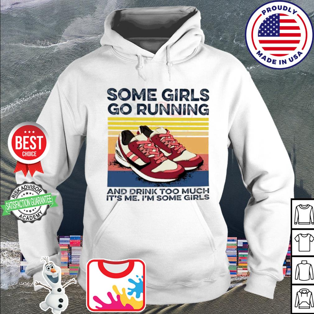Pro Girls Go Running And Drink Too Much Its Me Im Some Girls Shoe Vintage Retro Shirt_ hoodie