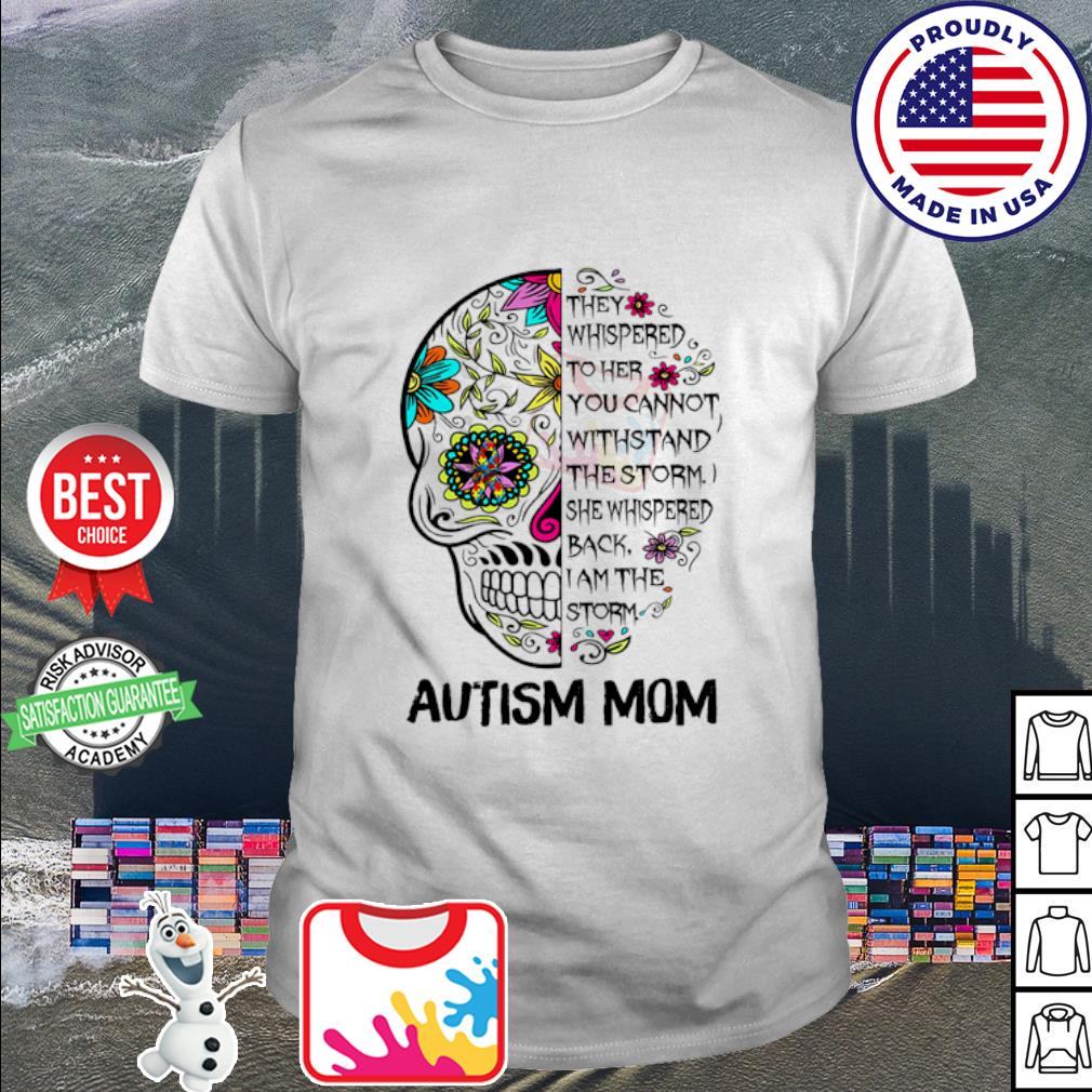 Skull tattoo autism mom they whispered to her you cannot withstand shirt