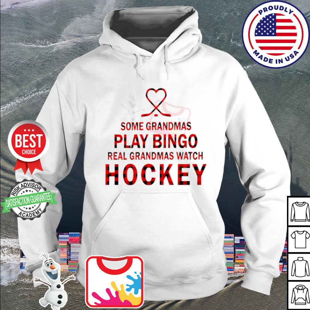 Some Grandmas Play Bingo Real Grandmas Watch Hockey Shirt hoodie