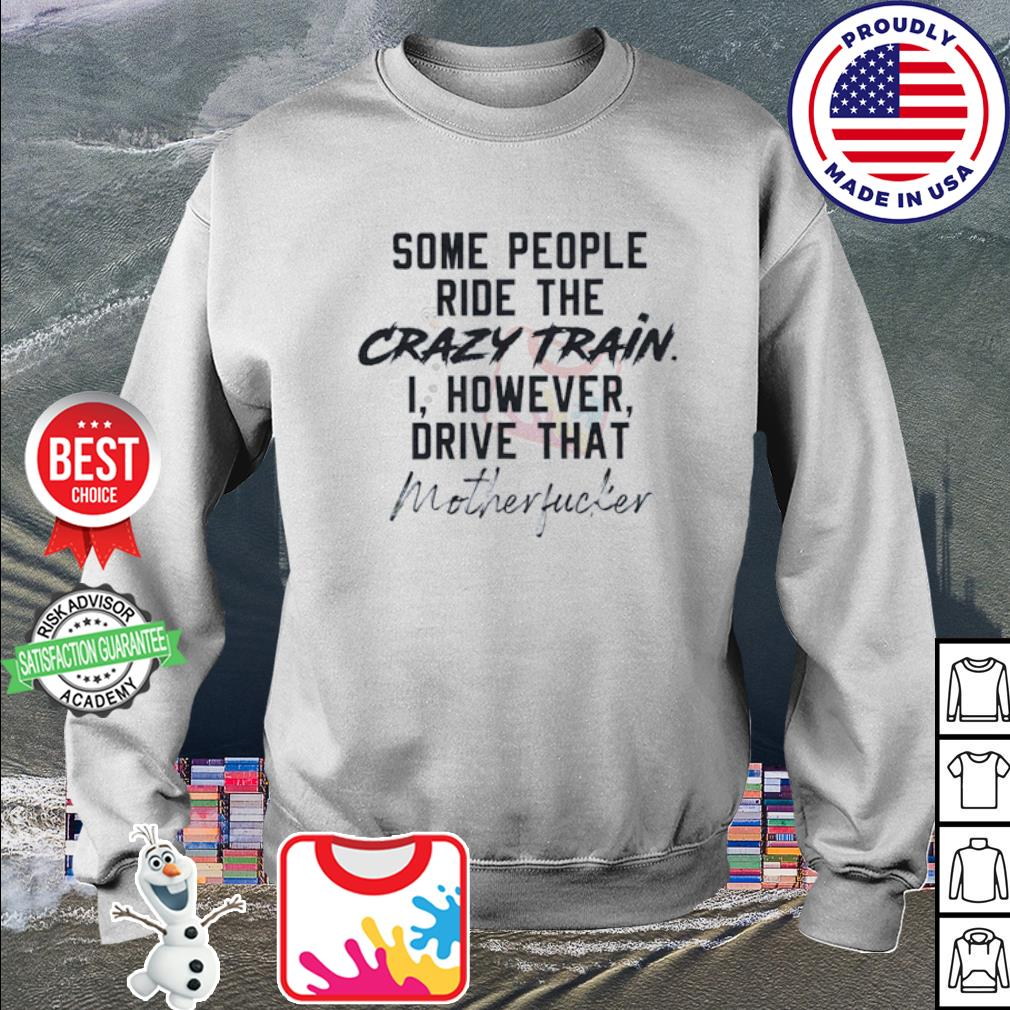 Some people ride the crazy train I however drive that motherfucker s sweater