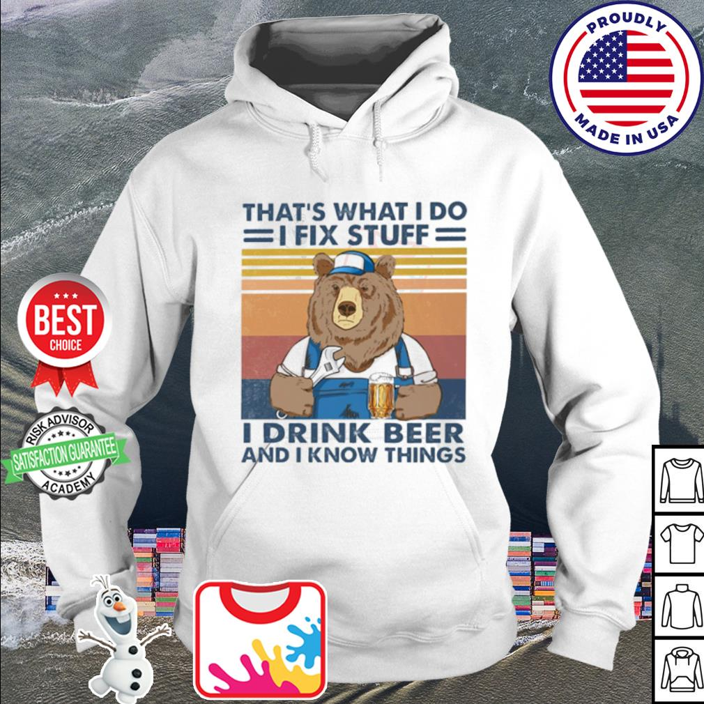 That's what I do I fix stuff I drink beer and I know things vintage s hoodie