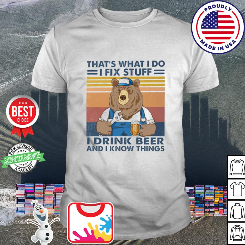 That's what I do I fix stuff I drink beer and I know things vintage shirt