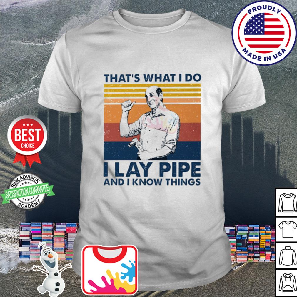 That's what I Do I lay pipe and I Know things vintage shirt