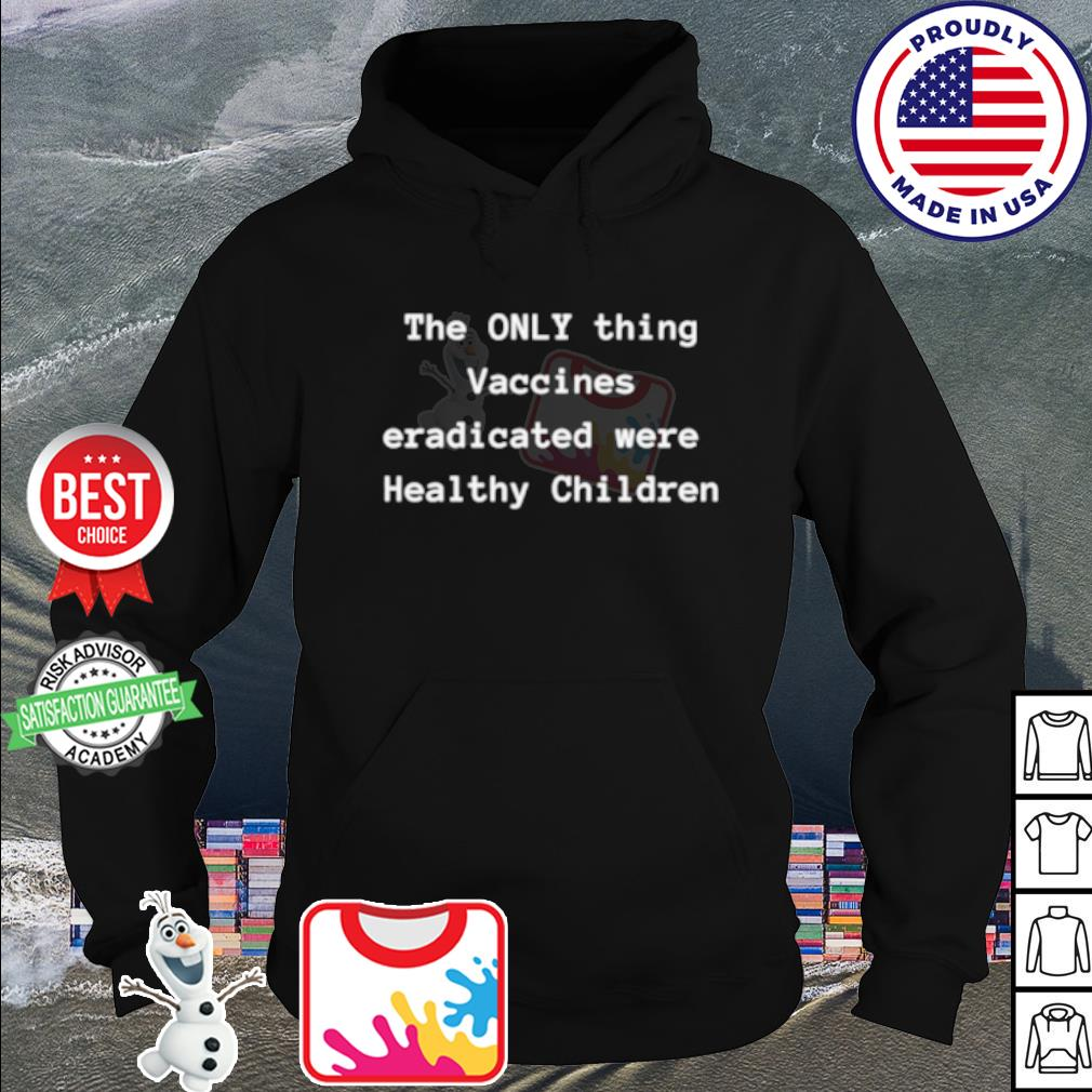 The only thing Vaccines Eradicated were Healthy Children s hoodie