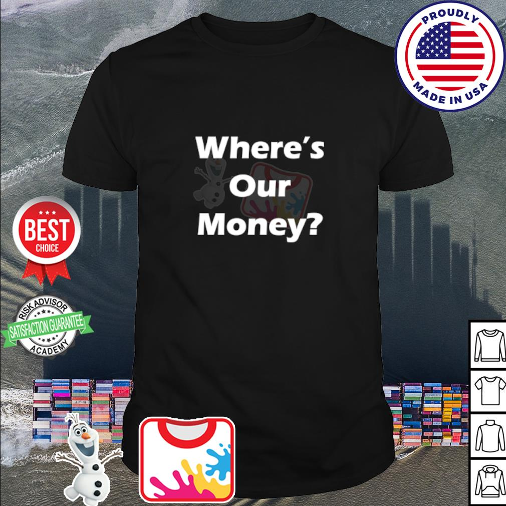 Where's our money shirt
