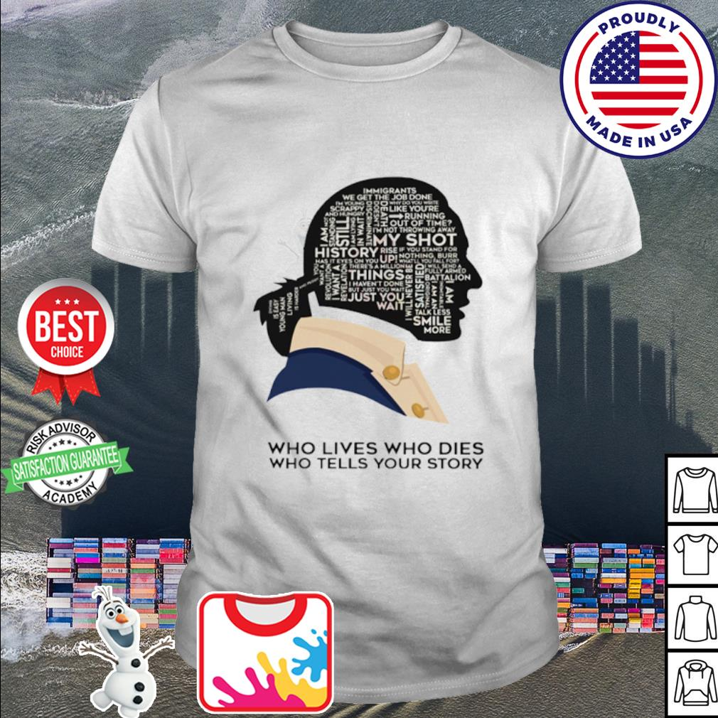Who lives who dies who tells your story shirt