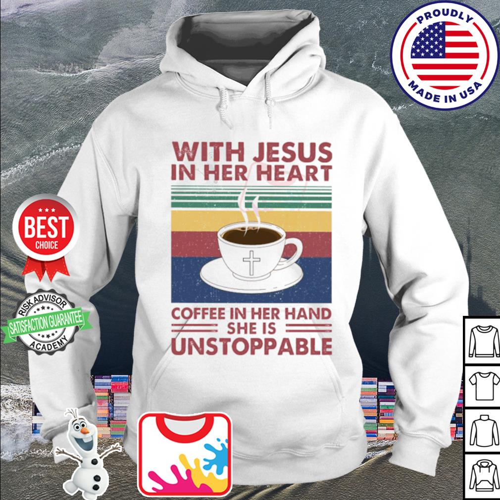 With Jesus In Her Heart Coffee In Her Hand She Is Unstoppable Vintage s hoodie