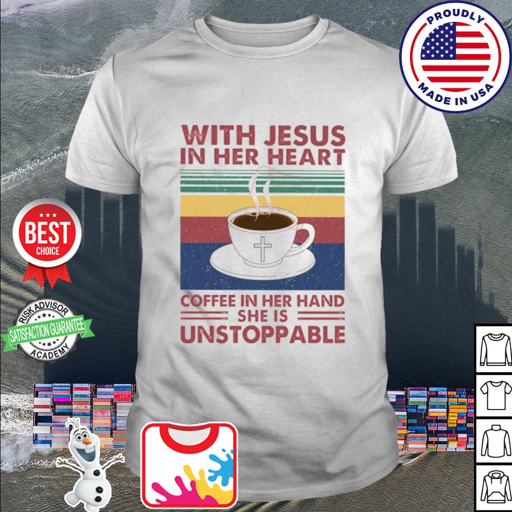 With Jesus In Her Heart Coffee In Her Hand She Is Unstoppable Vintage shirt