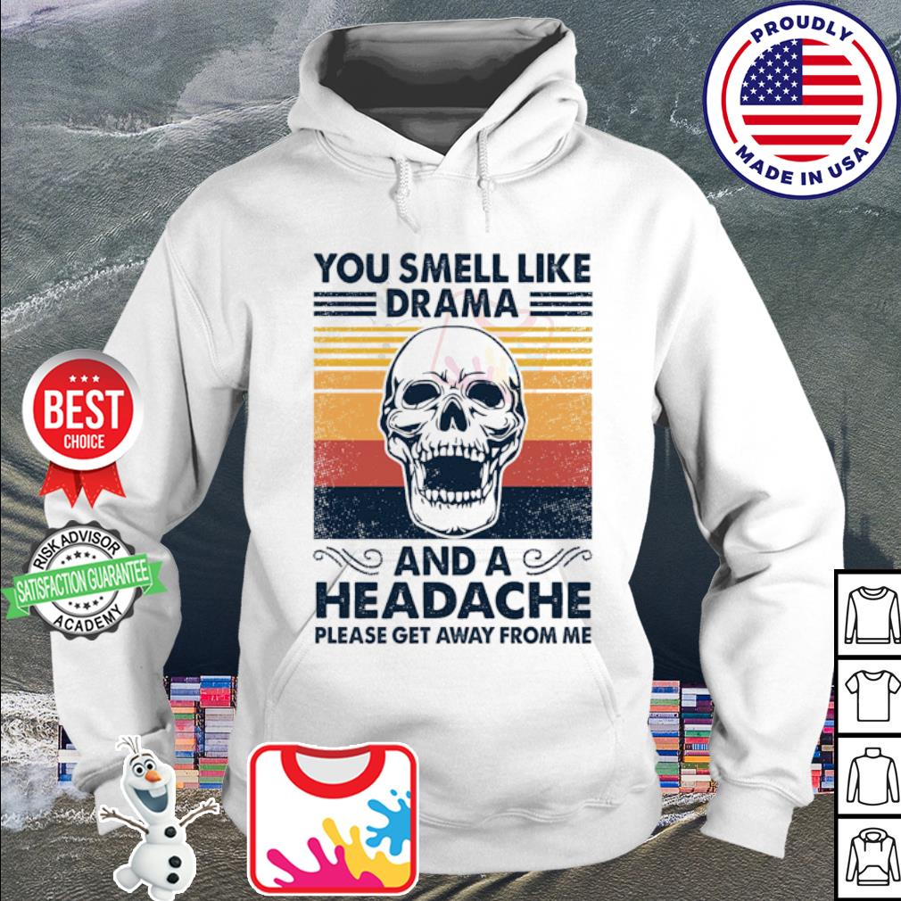 You smell like drama and a headache please get away from me vintage s hoodie