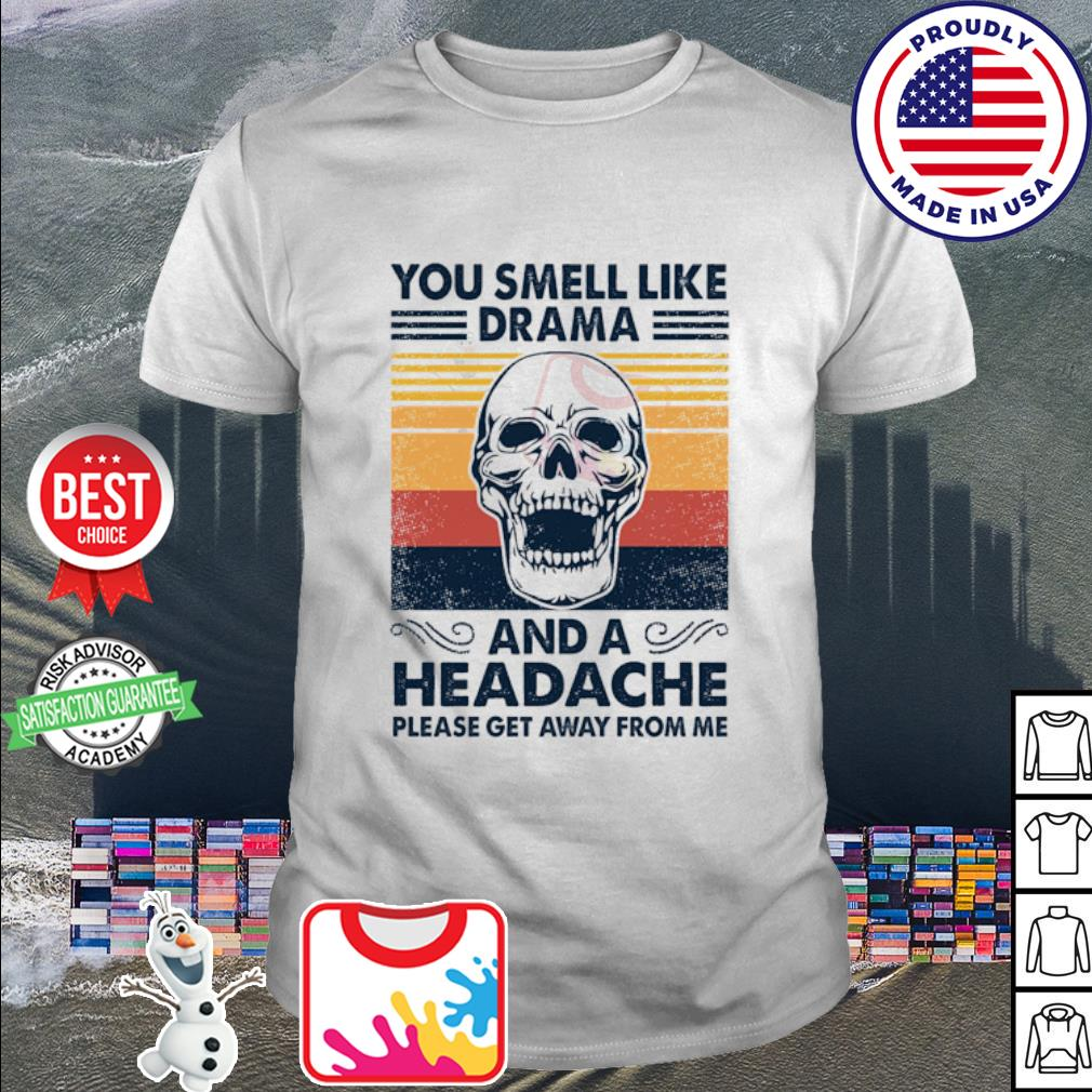 You smell like drama and a headache please get away from me vintage shirt