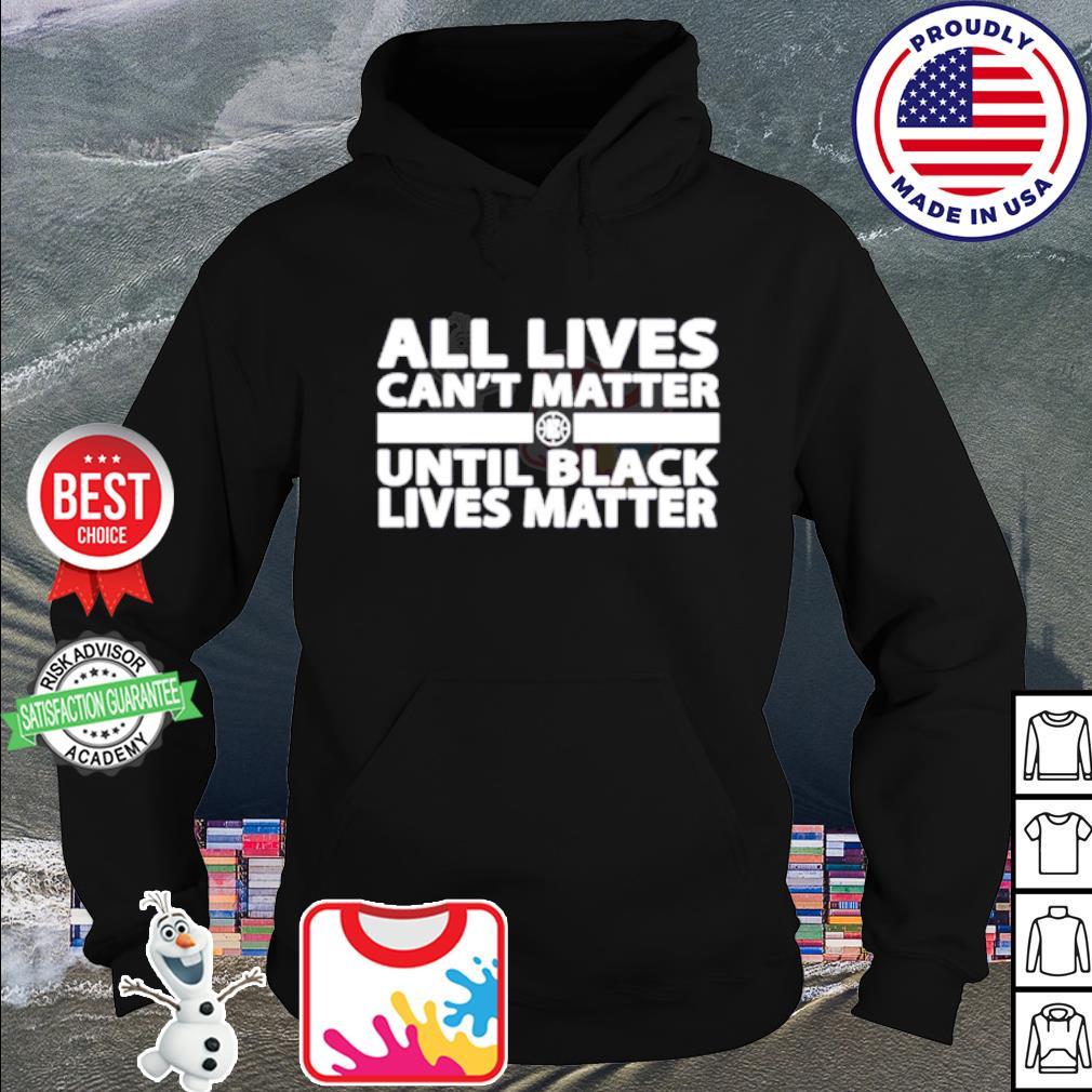 ALl lives can't matter until black lives matter s hoodie