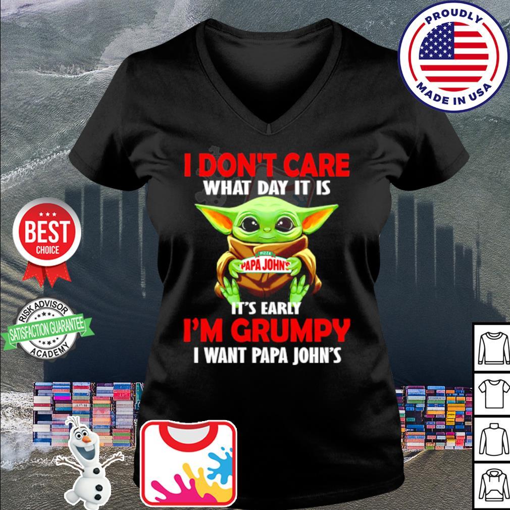 Baby Yoda I don't care what day it is it's early I'm grumpy I want Papa John's s v-neck t-shirt