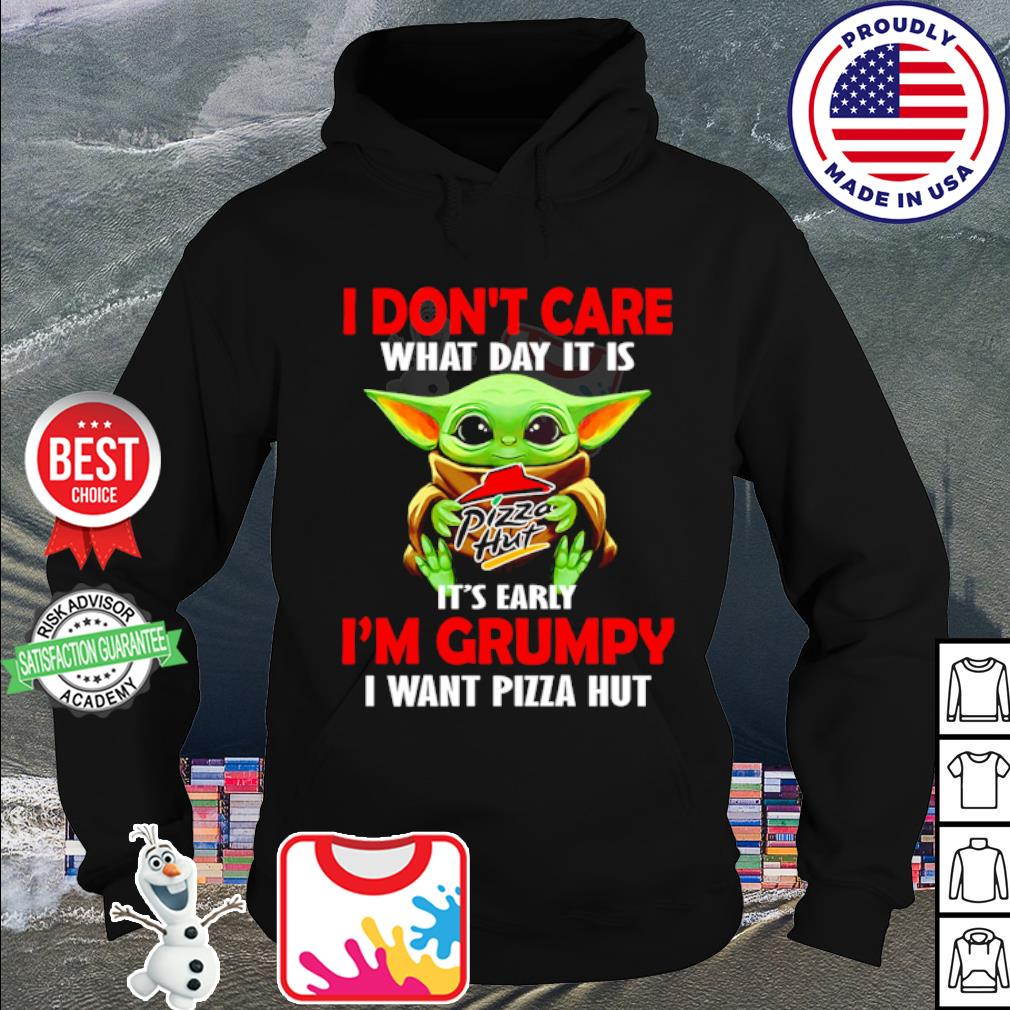 Baby Yoda I don't care what day it is it's early I'm grumpy I want Pizza Hut s hoodie