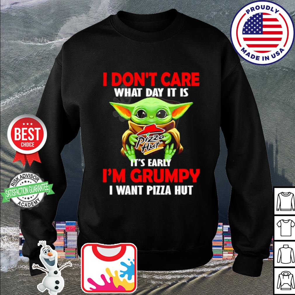 Baby Yoda I don't care what day it is it's early I'm grumpy I want Pizza Hut s sweater