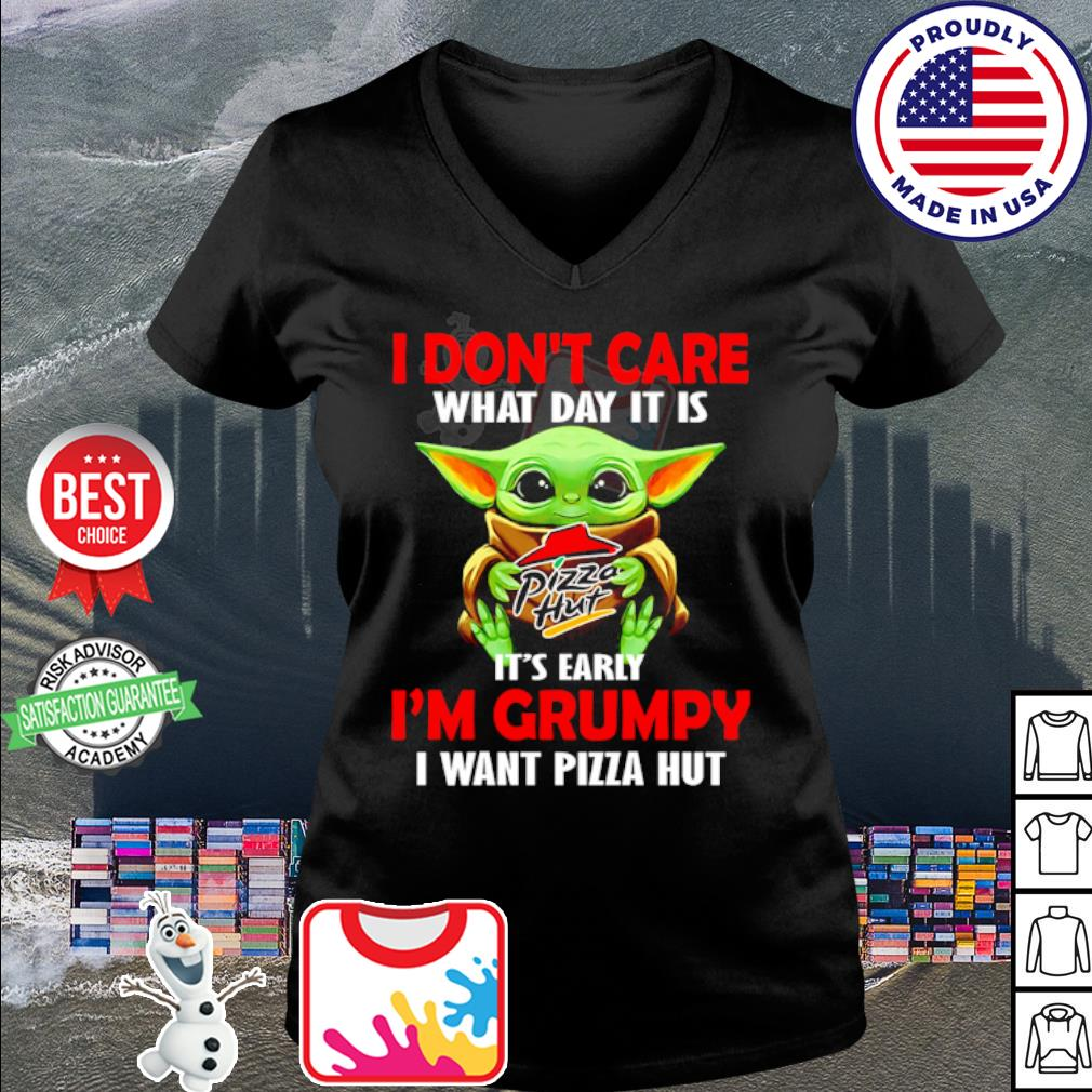 Baby Yoda I don't care what day it is it's early I'm grumpy I want Pizza Hut s v-neck t-shirt