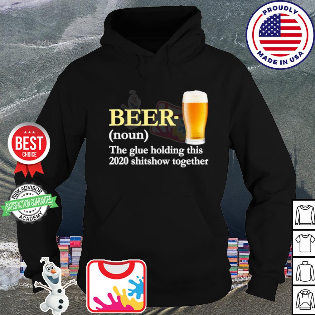 Beer the glue holding this 2020 shitshow together s hoodie