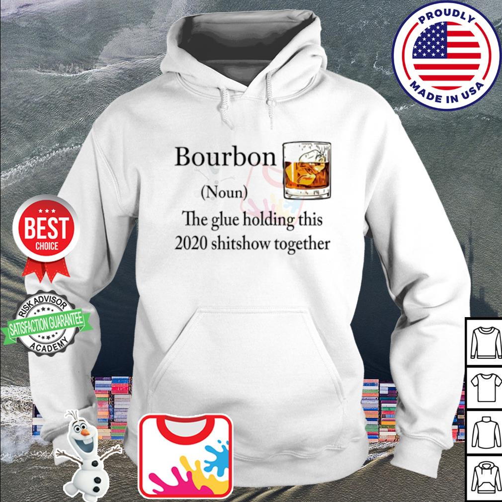 Bourbon the glue holding this 2020 shitshow together s hoodie