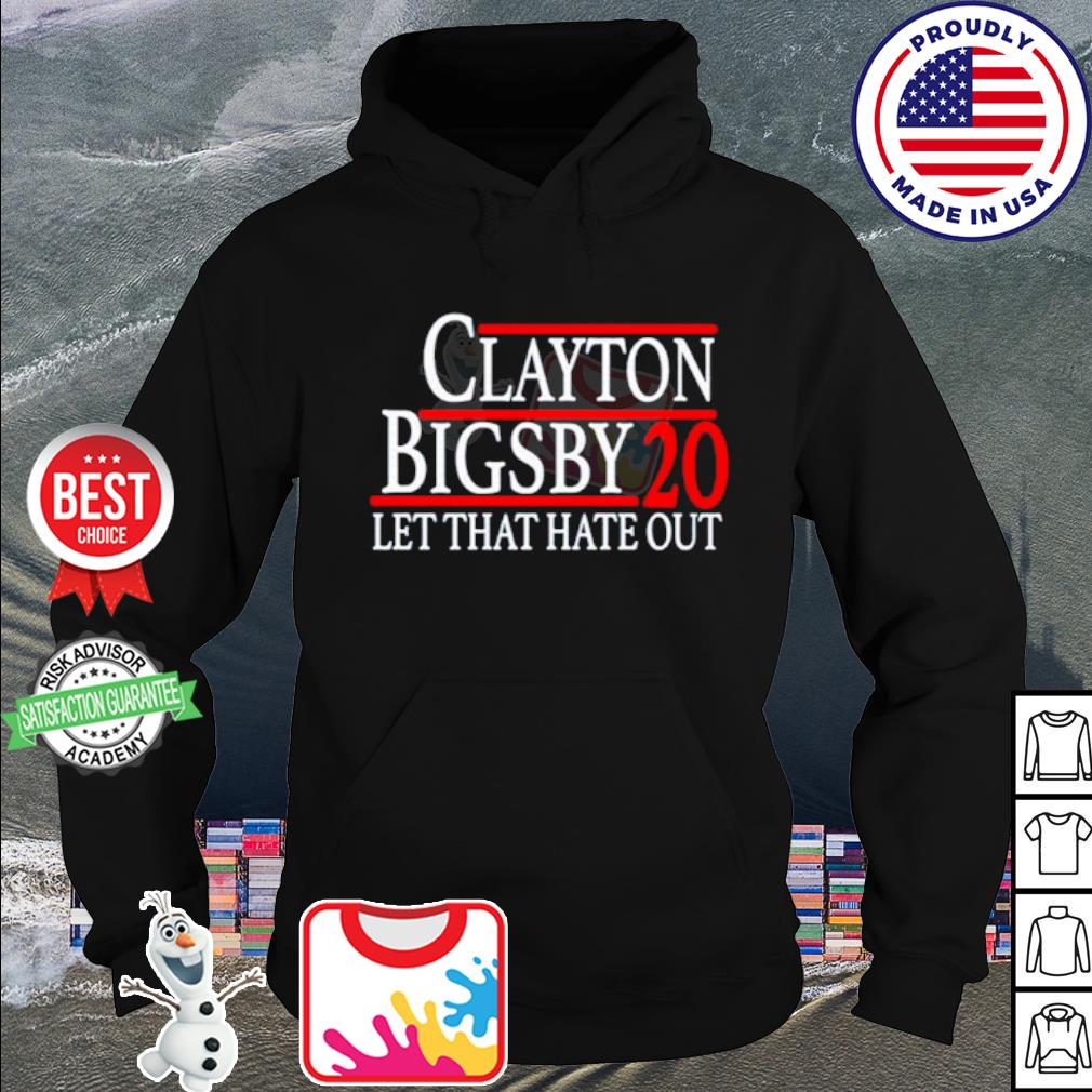 Clayton Bigsby 2020 let that hate out s hoodie