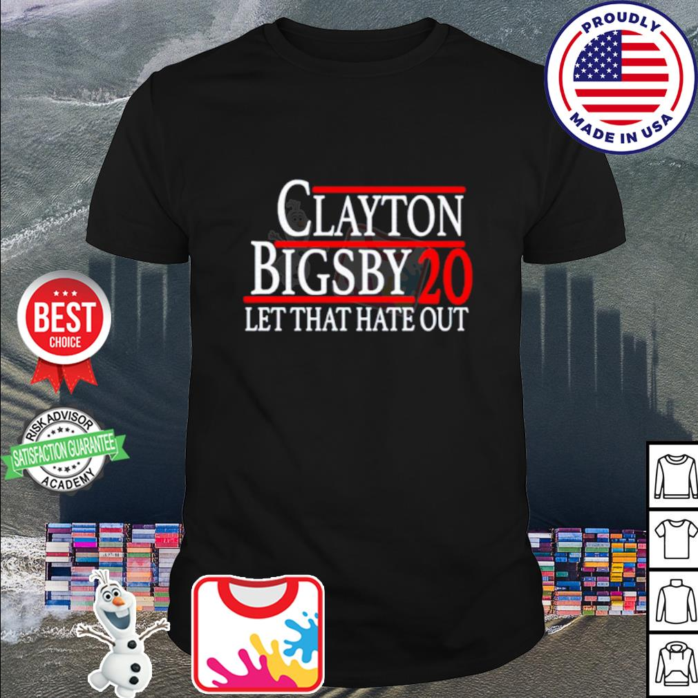 Clayton Bigsby 2020 let that hate out shirt