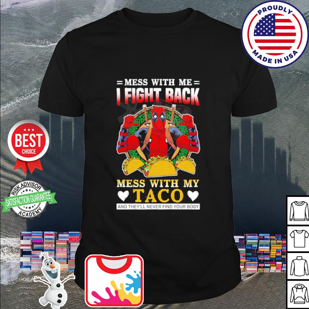 Deadpool mess with me I fight back mess with my taco shirt