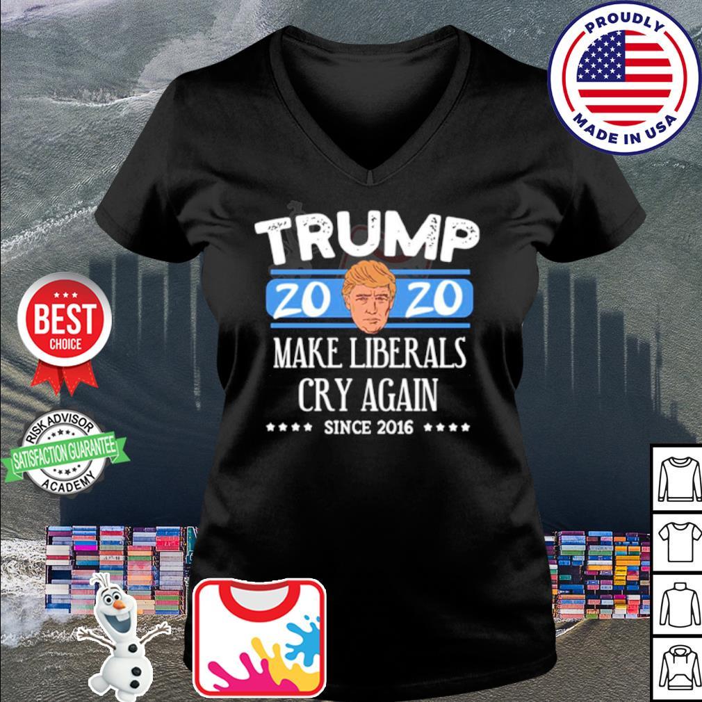 Donald Trump 2020 make liberals cry again since 2016 s v-neck t-shirt