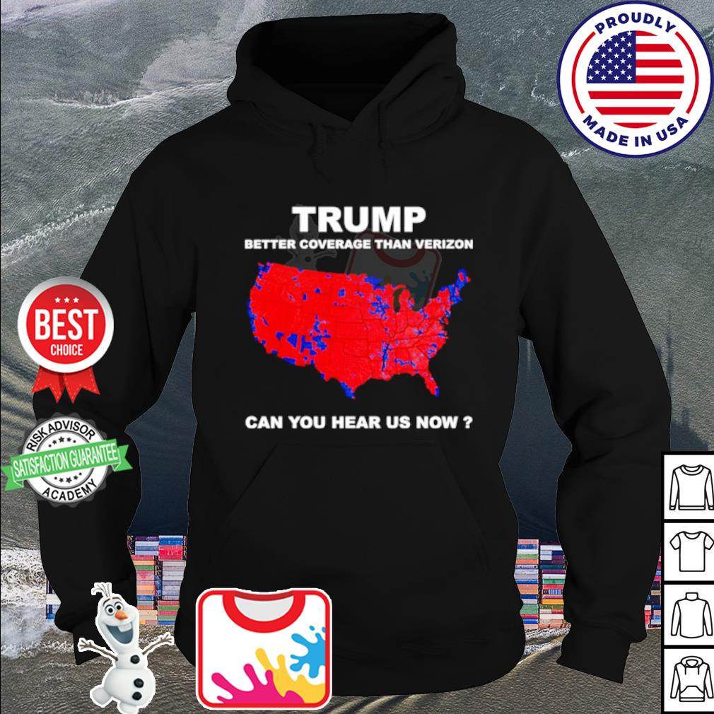 Donald Trump better coverage than Verizon can you hear us now s hoodie