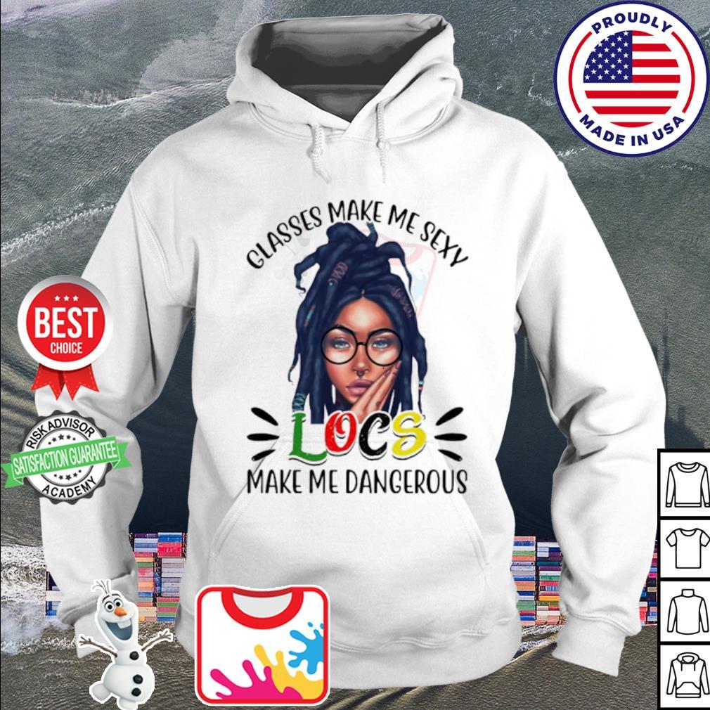 Glasses make me sexy locs make me dangerous s hoodie