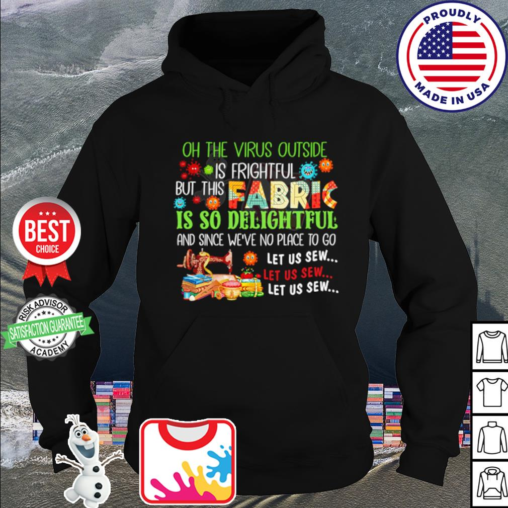 h the virus outside is frightful but this fabric is so delightful s hoodie