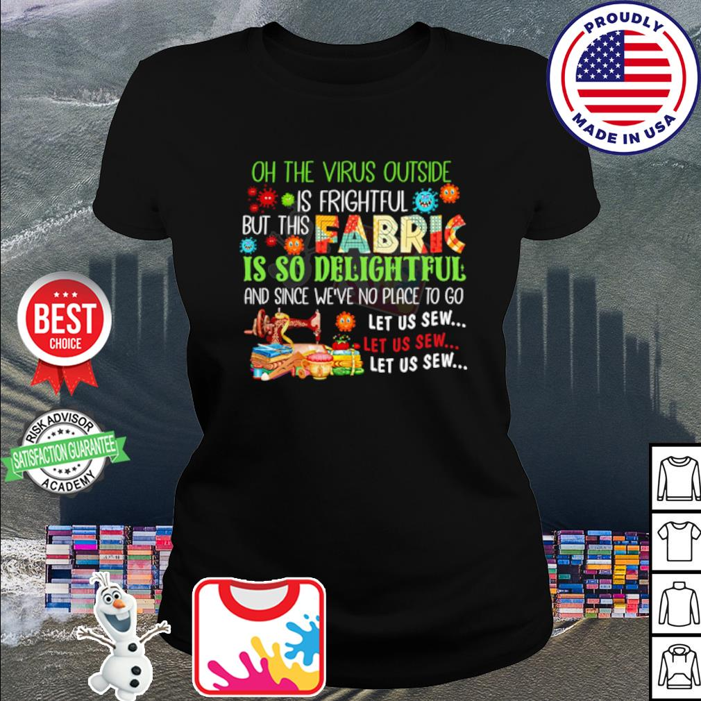 h the virus outside is frightful but this fabric is so delightful s ladies tee
