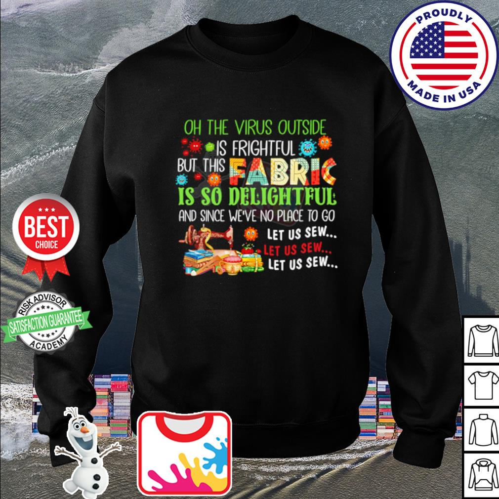 h the virus outside is frightful but this fabric is so delightful s sweater
