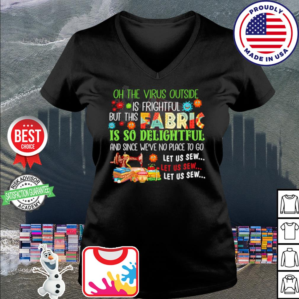 h the virus outside is frightful but this fabric is so delightful s v-neck t-shirt