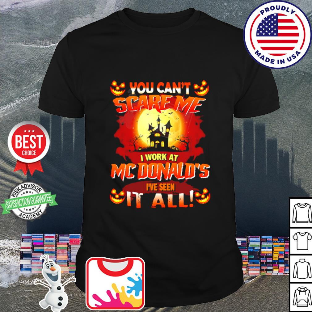 Halloween you can't scare me I work at Mc Donald's I've seen it all shirt